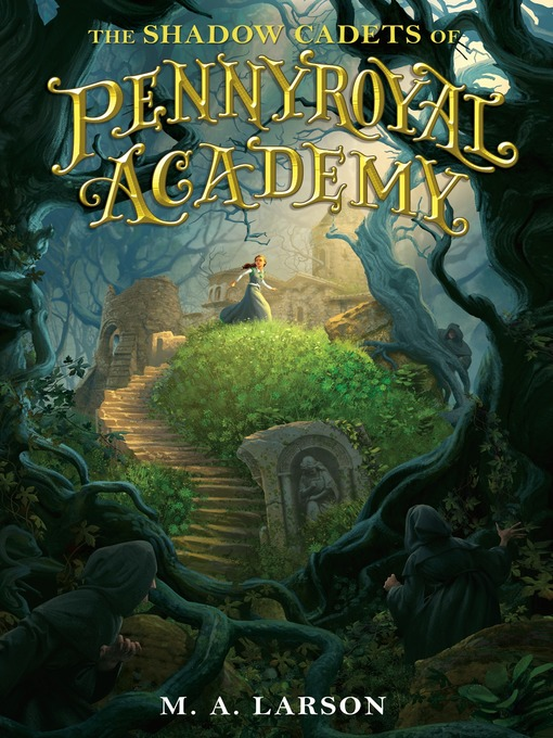 Title details for The Shadow Cadets of Pennyroyal Academy by M. A. Larson - Wait list