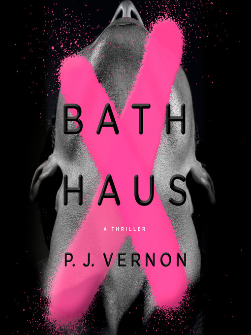 Title details for Bath Haus by P. J. Vernon - Available