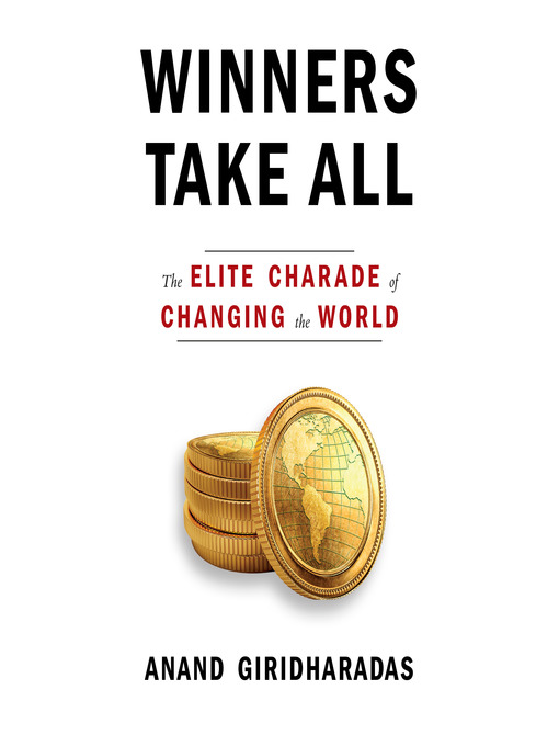 Title details for Winners Take All by Anand Giridharadas - Available