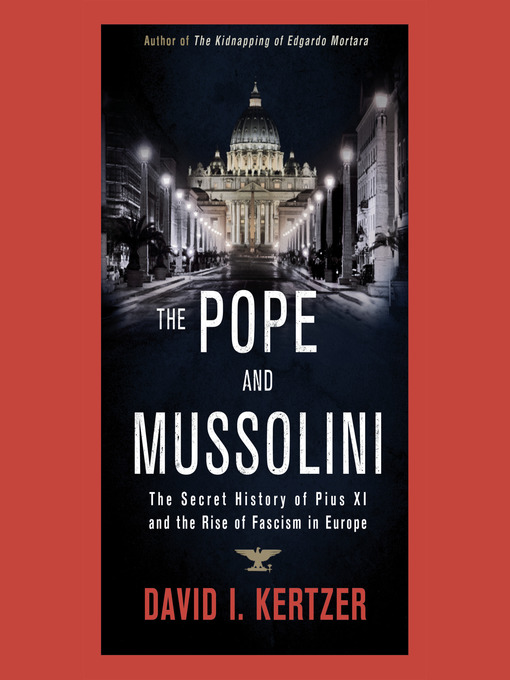 Title details for The Pope and Mussolini by David I. Kertzer - Available