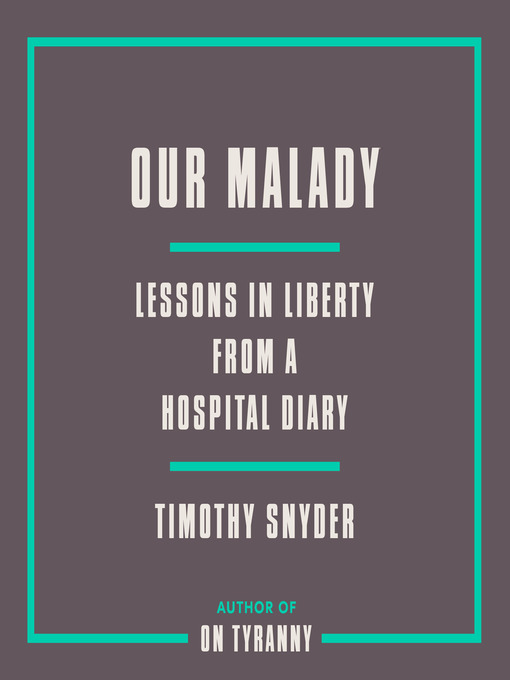 Title details for Our Malady by Timothy Snyder - Available