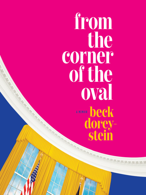 Title details for From the Corner of the Oval by Beck Dorey-Stein - Available