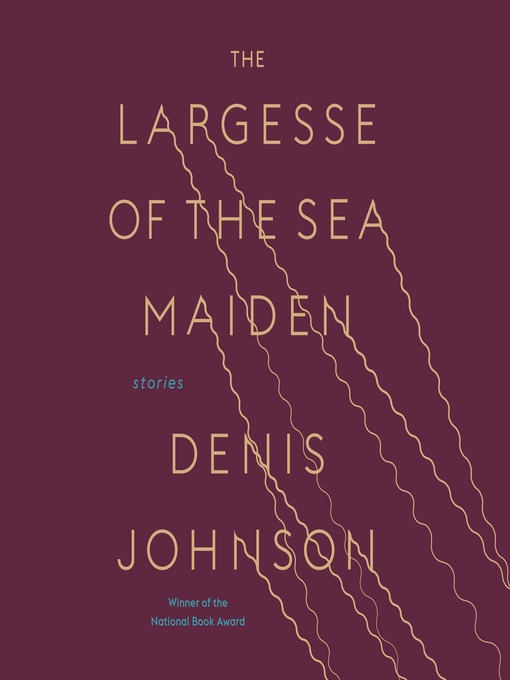 Title details for The Largesse of the Sea Maiden by Denis Johnson - Wait list