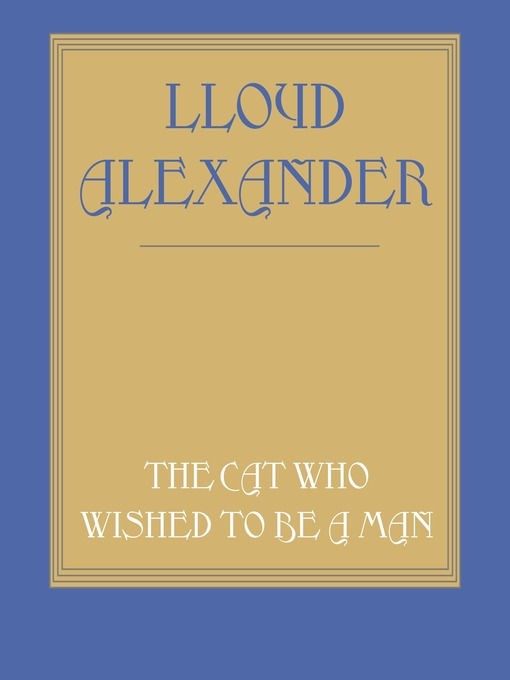 Title details for The Cat Who Wished to Be a Man by Lloyd Alexander - Available