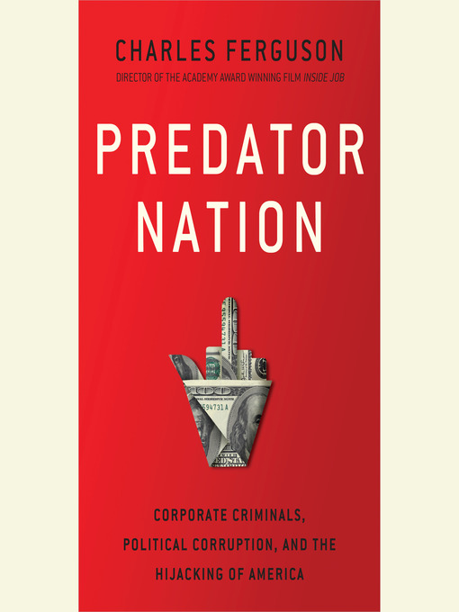 Title details for Predator Nation by Charles H. Ferguson - Available