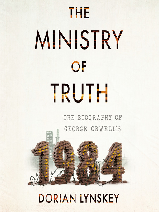 Title details for The Ministry of Truth by Dorian Lynskey - Available