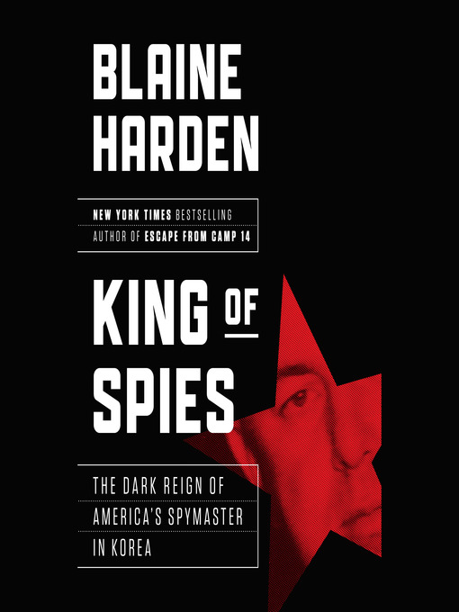 86083b415bc Title details for King of Spies by Blaine Harden - Wait list