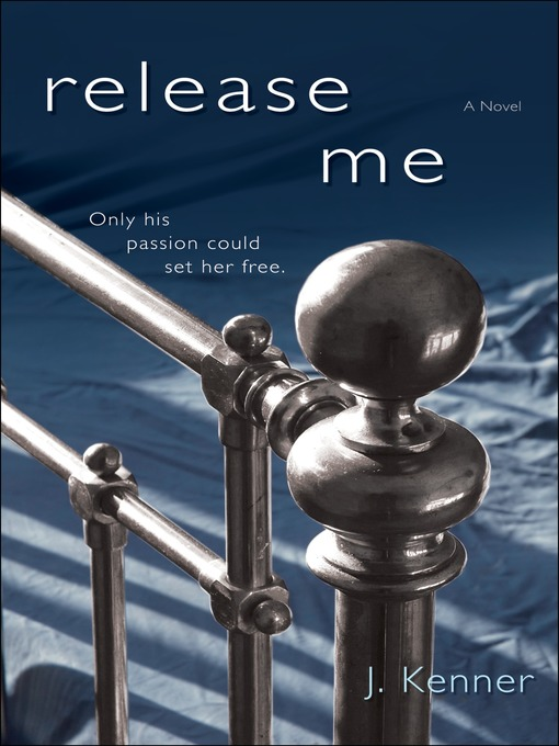 Title details for Release Me by J. Kenner - Available
