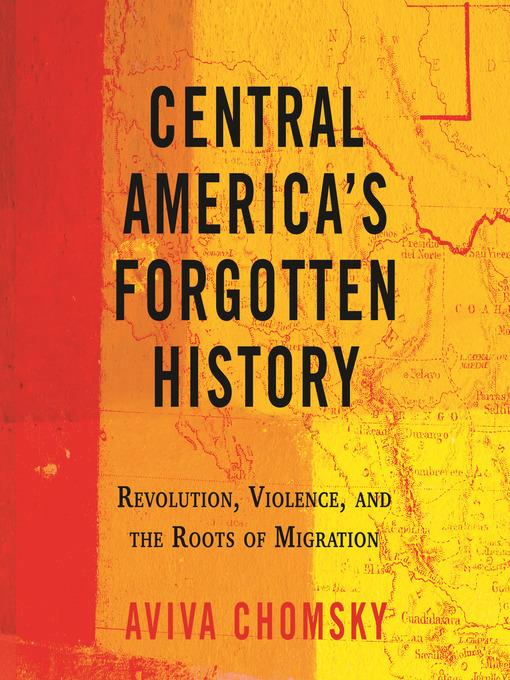 Title details for Central America's Forgotten History by Aviva Chomsky - Wait list