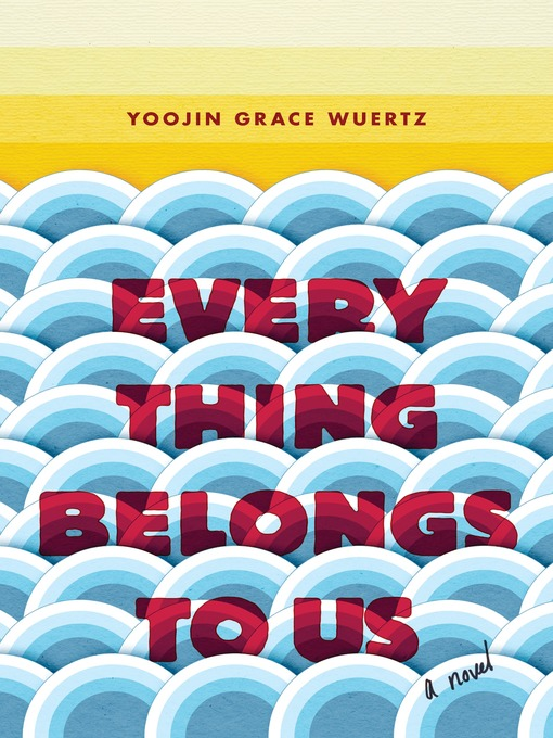 Title details for Everything Belongs to Us by Yoojin Grace Wuertz - Wait list