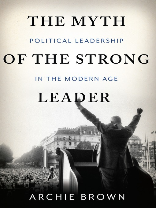 Title details for The Myth of the Strong Leader by Archie Brown - Wait list