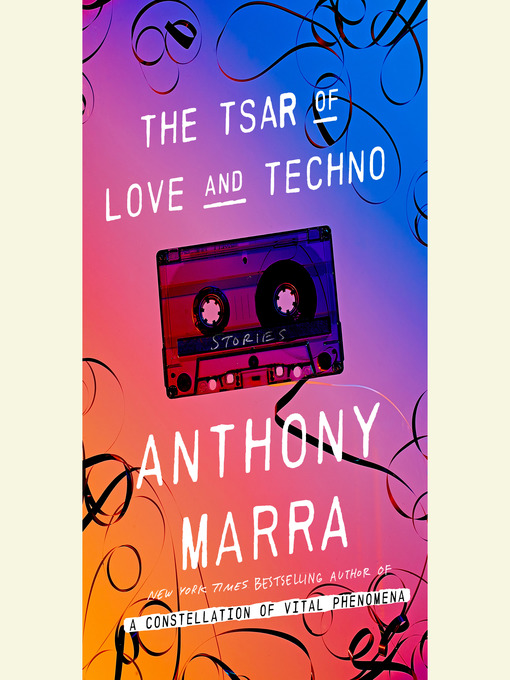 Title details for The Tsar of Love and Techno by Anthony Marra - Available