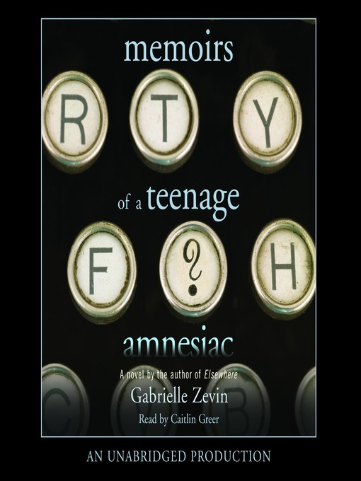 Title details for Memoirs of a Teenage Amnesiac by Gabrielle Zevin - Available