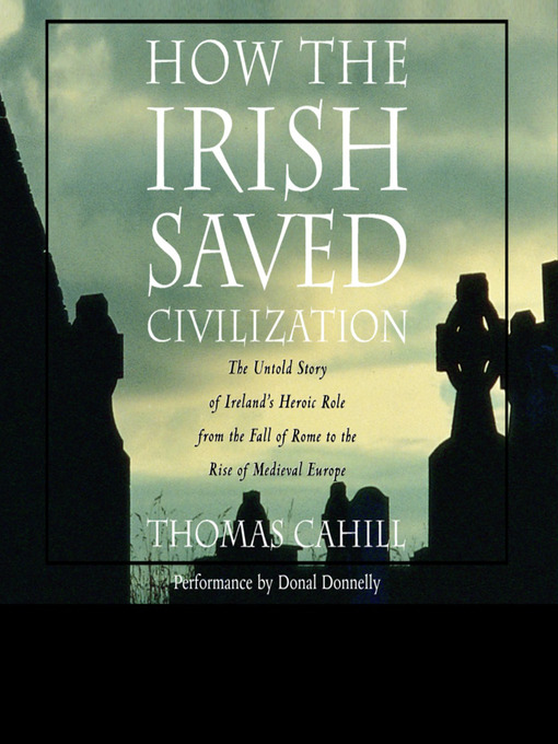 Title details for How the Irish Saved Civilization by Thomas Cahill - Available