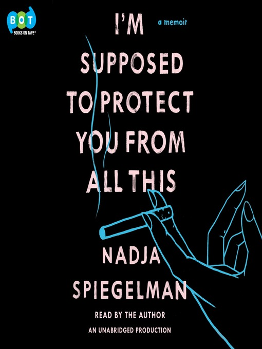 Title details for I'm Supposed to Protect You from All This by Nadja Spiegelman - Wait list