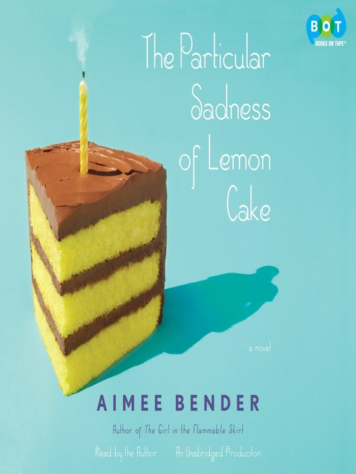 Title details for The Particular Sadness of Lemon Cake by Aimee Bender - Wait list
