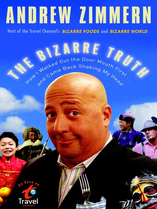 Title details for The Bizarre Truth by Andrew Zimmern - Available