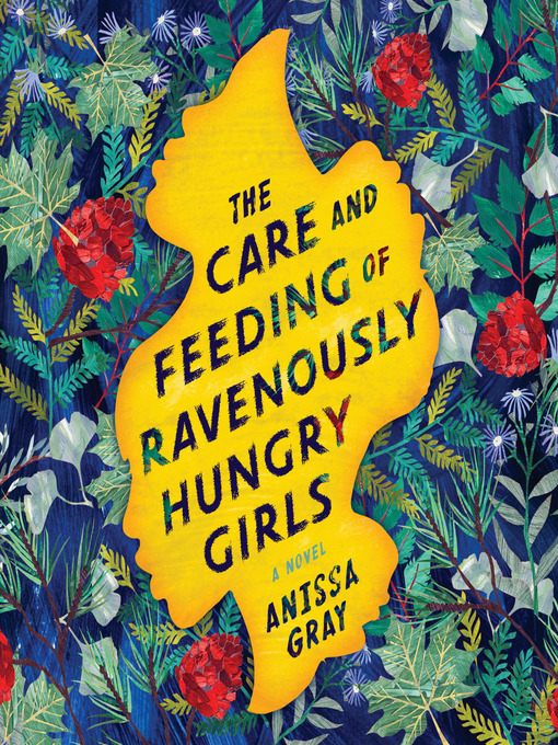 Title details for The Care and Feeding of Ravenously Hungry Girls by Anissa Gray - Available
