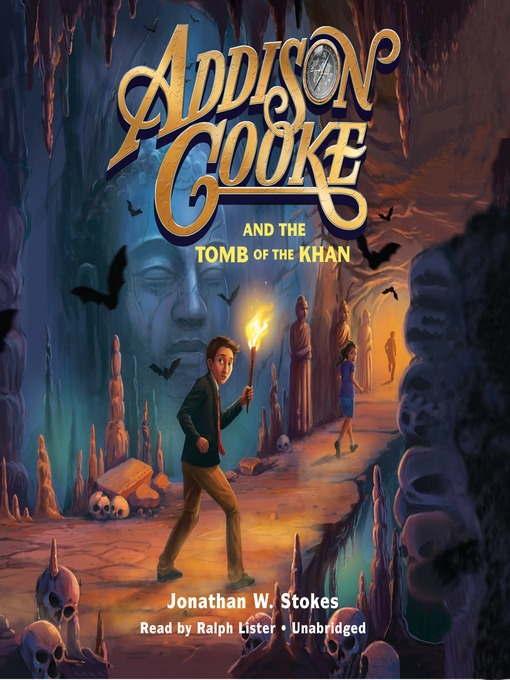 Title details for Addison Cooke and the Tomb of Khan by Jonathan W. Stokes - Available