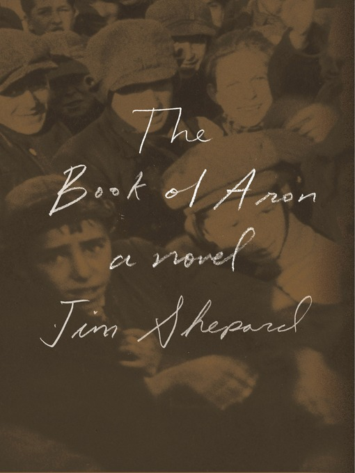 Title details for The Book of Aron by Jim Shepard - Available