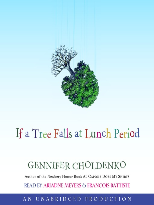 Title details for If a Tree Falls at Lunch Period by Gennifer Choldenko - Available