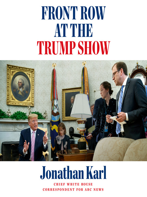 Title details for Front Row at the Trump Show by Jonathan Karl - Wait list