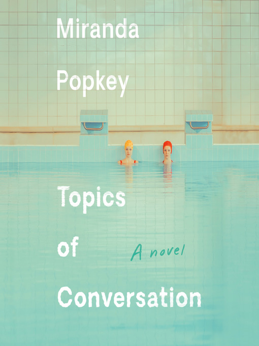 Title details for Topics of Conversation by Miranda Popkey - Available