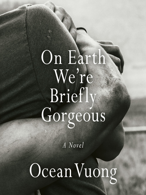 Title details for On Earth We're Briefly Gorgeous by Ocean Vuong - Available