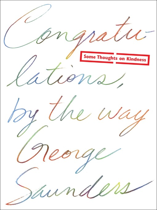 Title details for Congratulations, by the Way by George Saunders - Available