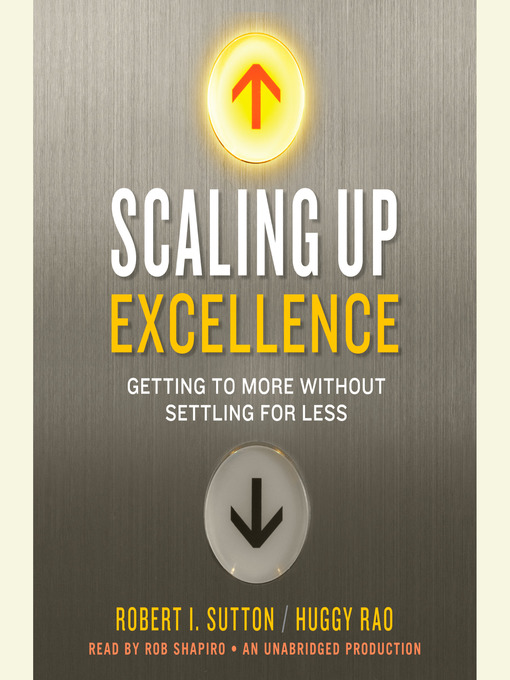 Title details for Scaling Up Excellence by Robert I. Sutton - Available