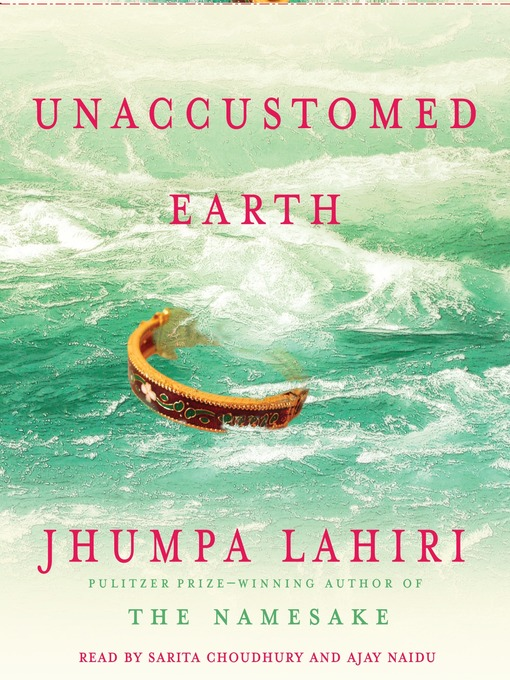 Title details for Unaccustomed Earth by Jhumpa Lahiri - Wait list