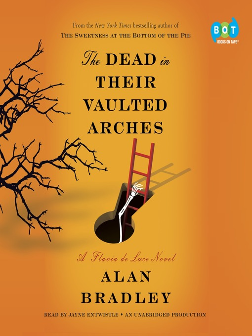 Title details for The Dead in Their Vaulted Arches by Alan Bradley - Available