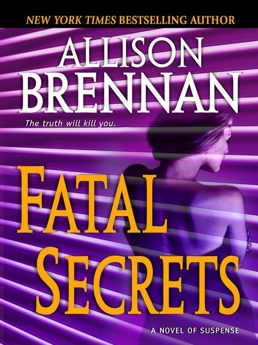 Title details for Fatal Secrets by Allison Brennan - Available