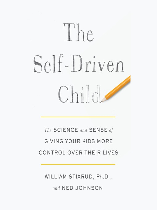 Title details for The Self-Driven Child by William Stixrud - Wait list