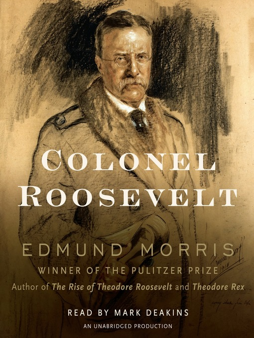 Title details for Colonel Roosevelt by Edmund Morris - Available
