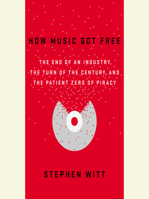 Title details for How Music Got Free by Stephen Witt - Available