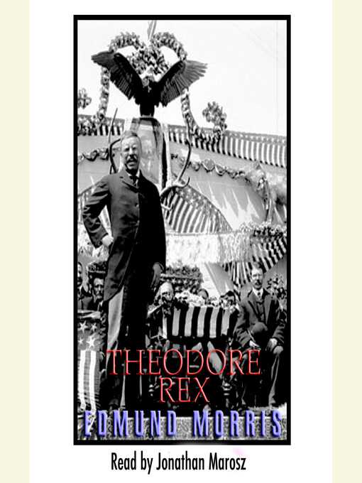 Title details for Theodore Rex by Edmund Morris - Available
