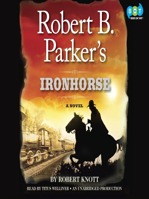Title details for Robert B. Parker's Ironhorse by Robert Knott - Available