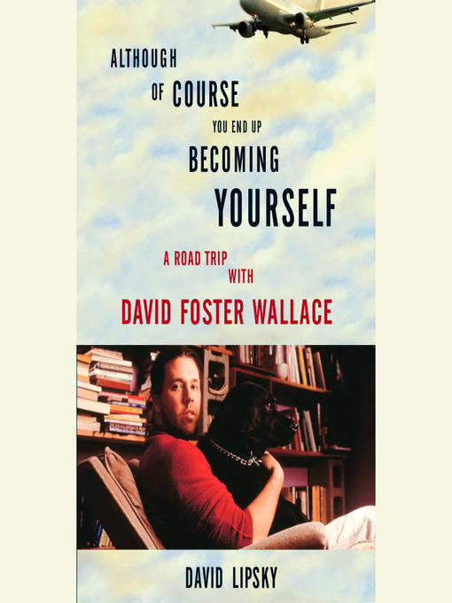 Title details for Although of Course You End Up Becoming Yourself by David Lipsky - Wait list