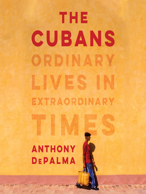 Title details for The Cubans by Anthony DePalma - Available