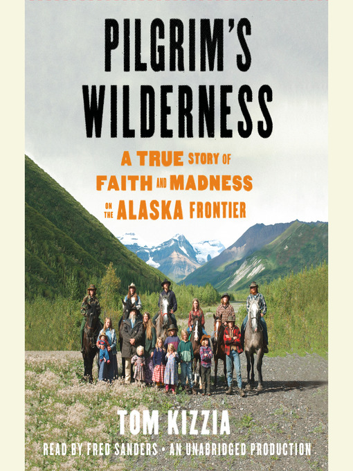 Title details for Pilgrim's Wilderness by Tom Kizzia - Available