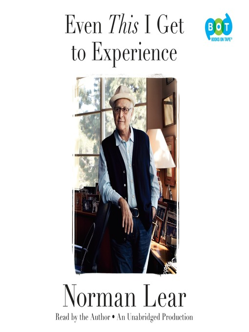 Title details for Even This I Get to Experience by Norman Lear - Available