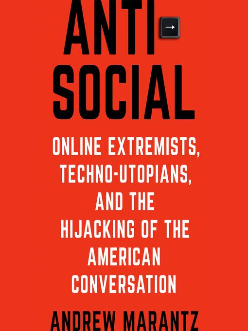 Title details for Antisocial by Andrew Marantz - Wait list