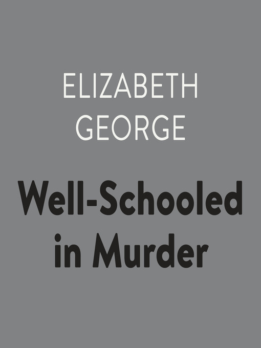Title details for Well-Schooled in Murder by Elizabeth George - Available