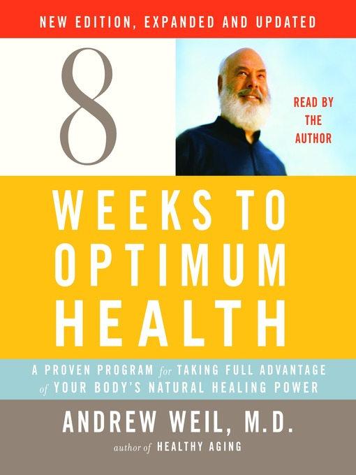 Title details for Eight Weeks to Optimum Health, New Edition, Updated and Expanded by Andrew Weil, M.D. - Wait list