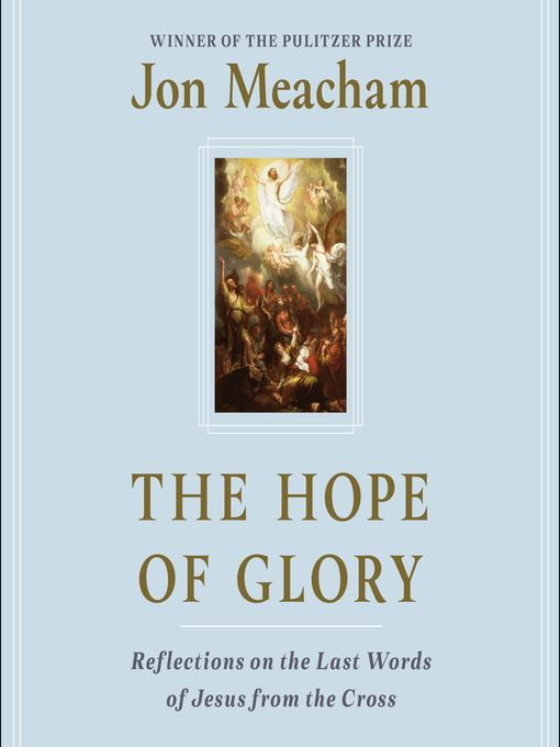 Title details for The Hope of Glory by Jon Meacham - Available