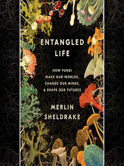 Title details for Entangled Life by Merlin Sheldrake - Wait list