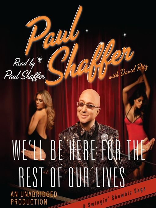 Title details for We'll Be Here For the Rest of Our Lives by Paul Shaffer - Available