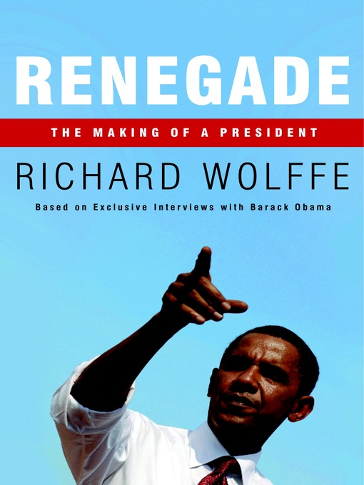 Title details for Renegade by Richard Wolffe - Available
