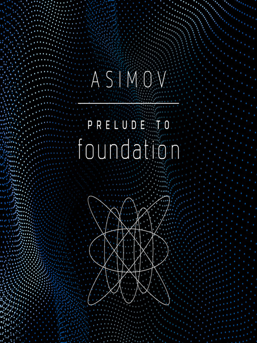 Title details for Prelude to Foundation by Isaac Asimov - Available